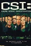 CSI: Crime Scene Investigation: The Insider's Guide to the TV Phenomenon