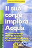Il tuo corpo implora l'acqua - Fereydoon Batmanghelidj