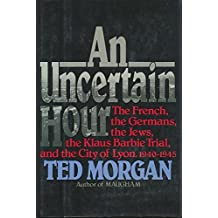 An Uncertain Hour: The French, the Germans, the Jews, the Klaus Barbie Trial, and the City of Lyon, 1940-1945