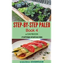 STEP-BY-STEP PALEO - BOOK 4: a Daybook of small changes and quick easy recipes (Paleo Daybooks) (English Edition)