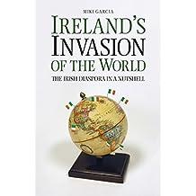 Ireland's Invasion of the World: The Irish Diaspora in a Nutshell