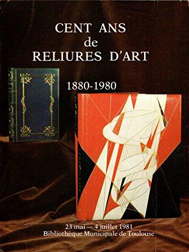 Cent ans de reliures d'art : 23 mai-4 juillet 1981, Bibliothèque municipale de Toulouse
