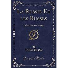 La Russie Et Les Russes: Indiscretions de Voyage (Classic Reprint)