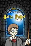 How to Draw Harry Potter: The Step-by-Step Harry Potter Drawing Book