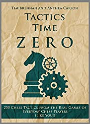 Tactics Time Zero: 250 Chess Tactics from the Real Games of Everyday Chess Players (Like You!) (Tactics Time Chess Tactics Books Book 3) (English Edition)
