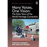 Many Voices, One Vision: The Early Years of the World Heritage Convention. Christina Cameron and Mechtild Rssler (Heritage, Culture, and Identity)