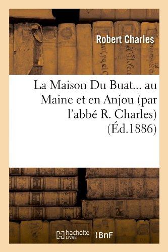 La Maison Du Buat... Au Maine Et En Anjou (Par L'Abbe R. Charles) (Ed.1886) (Histoire)