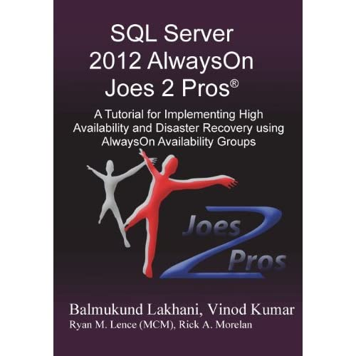 SQL Server 2012 Alwayson Joes 2 Pros (R): A Tutorial for Implementing High Availability and Disaster Recovery Using Alwayson Availability Groups by Vinod Kumar Balmukund Lakhani(2013-07-31)