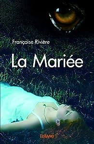 La Mariée par Françoise Rivière