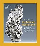 Die Galerie der Meißener Tiere: Die Menagerie August des Starken für das Japanische Palais in Dresden (Schriftenreihe der Gesellschaft der Keramikfreunde)