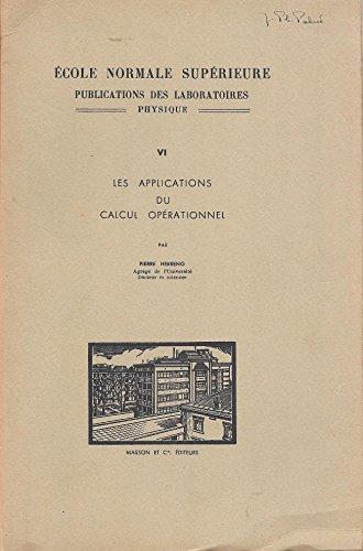 Les applications du calcul opérationnel - Ecole normale supérieure publications des laboratoires, Physique - volume VI