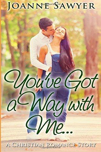 Christian Romance: You've Got a Way With Me... A Christian Romance Story... (Christian Romance, Christian, Christian Fiction, Christian Books, Christian Book) by Joanne Sawyer (2015-10-20)