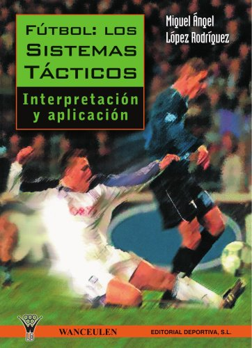 Fútbol: Los Sistemas Tácticos por Miguel ngel LÑpez RodrÕguez