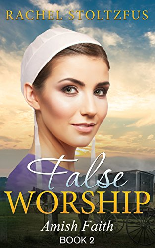 False Worship Book 2 Amish Faith False Worship Series