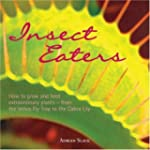 Insect Eaters: How to Grow and Feed E...