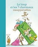 Le loup et les 7 chevreaux insupportables   Meschenmoser, Sébastien (1980-....). Auteur