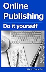Online Publishing: Do it yourself by Alberto Garcia Briz (2014-12-01)