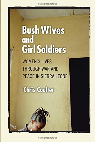 bush-wives-and-girl-soldiers-womens-lives-through-war-and-peace-in-sierra-leone