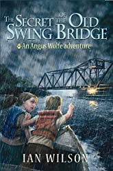 The Secret of the Old Swing Bridge: An Angus Wolfe Adventure