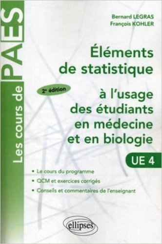 Eléments de statistique à l'usage des étudiants en médecine et en biologie : Cours et exercices corrigés de Bernard Legras,François Kohler ( 5 mars 2007 )