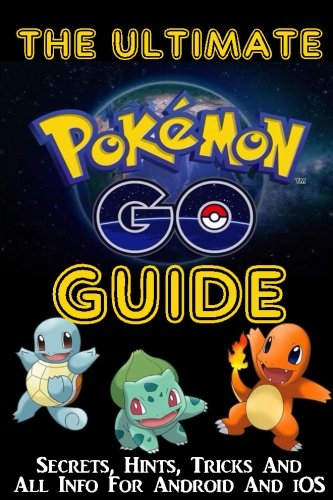 the-ultimate-pokemon-go-guide-secrets-hints-tricks-all-info-for-android-and-ios