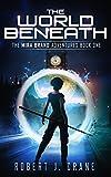 The World Beneath (The Mira Brand Adventures Book 1) by Robert J. Crane