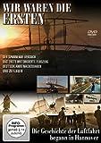 Wir waren die Ersten - Die Geschichte der Luftfahrt begann in Hannover [Alemania] [DVD]
