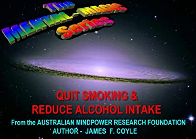 QUIT SMOKING & REDUCE ALCOHOL INTAKE (The MENTAL-MAGIC series Book 1) from Amazon.com