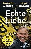 Echte Liebe: Ein Leben mit dem BVB - Hans-Joachim Watzke, Michael Horeni
