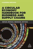 Circular Economy Handbook for Business and Supply Chains: Repair, Remake, Redesign, Rethink