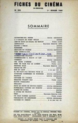 FICHES DU CINEMA [No 392] du 01/02/1969 - ACCROCHE-TOI PETER - A L'ASSAUT DU FORT TEXAN - ASTRAGALE - BANDE A CESAR - BARRIERE - BRIGADE DU DIABLE - CINQ HORS-LA-LOI - CLOCHE - COMMANCHE STATION - CORBEAU - CRI DANS L'OMBRE - DIEU NE PAIE PAS LE SAMEDI - DOCTOR GLAS - DROLE DE JEU - IL NE FAUT PAS MOURIR POUR CA - JOYEUSES CPMMERES DE WINDSOR - MANDAT - ODYSEE DU COSMOS - REQUINS VOLENT BAS - ROUTE PARALLELE - SHALAKO - SOUS LE SIGNE DE MONTE-CRISTO - SUPERARGO CONTRE LES ROBOTS - TOMBE DE LIGE par Collectif
