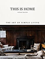 This Is Home: The Art of Simple Living by Hardie Grant Books