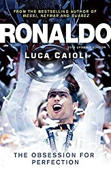 Ronaldo: The Obsession for Perfection by Luca Caioli (2015-05-12)