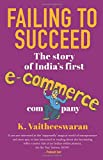 #9: Failing to Succeed: The Story of India's First E-Commerce Company