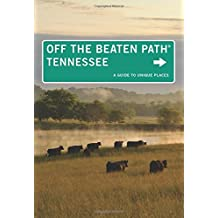 Tennessee off the Beaten Path: A Guide to Unique Places (Off the Beaten Path Series)