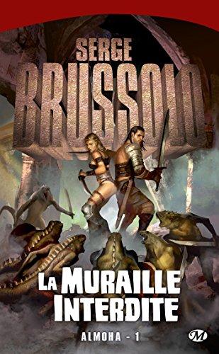 Almoha, Tome 1: La Muraille interdite par Serge Brussolo