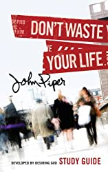 Don't Waste Your Life Study Guide by John Piper (2009-04-30)