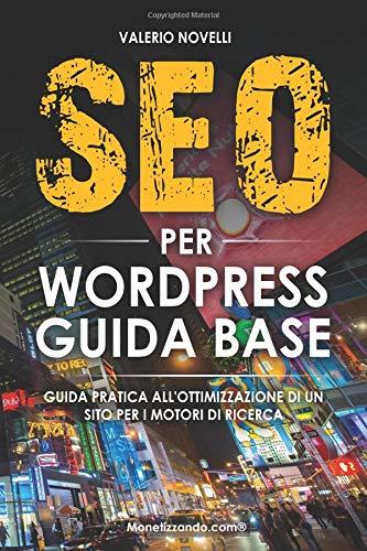SEO Per WordPress: Guida Pratica all'Ottimizzazione di un Sito Per i Motori di Ricerca