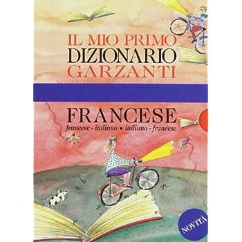 Il Mio Primo Dizionario Di Francese. Francese - Italiano, Italiano - Francese