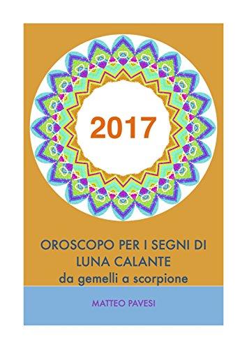 oroscopo-2017-per-segni-di-luna-calante-da-gemelli-a-scorpione-italian-edition