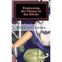 Finetuning der Fitness in der Küche: Ernährungsratgeber für Fitness-(Studio)-Sportler
