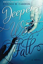 Deeper We Fall by Chelsea M. Cameron (2013-01-12)