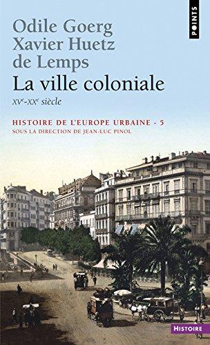 La Ville coloniale XVe-XXe sicle. Histoire de l'Europe urbaine (5)