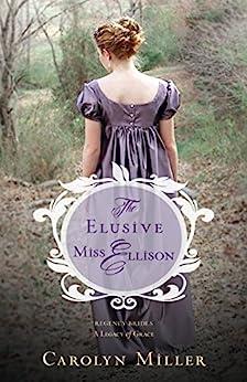 The Elusive Miss Ellison (Regency Brides: A Legacy of Grace) di [Miller, Carolyn]