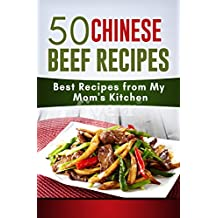 My Mom's Kitchen: 50 Chinese Beef Recipes: Chinese family, traditional, delicious, month watering, uncommon ingredients, special recipes. Not American Chinese Style (English Edition)