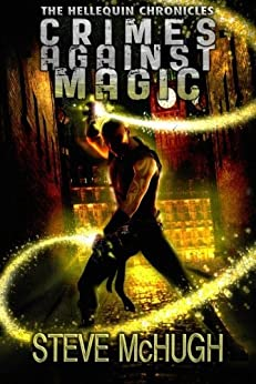 Crimes Against Magic (The Hellequin Chronicles Book 1) by [McHugh, Steve]