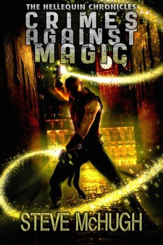 Crimes Against Magic (The Hellequin Chronicles, Book 1) by Steve McHugh