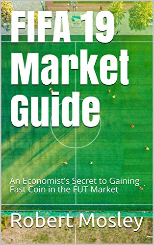 fifa 19 market guide: an economist's secret to gaining fast coin in the fut market (english edition)