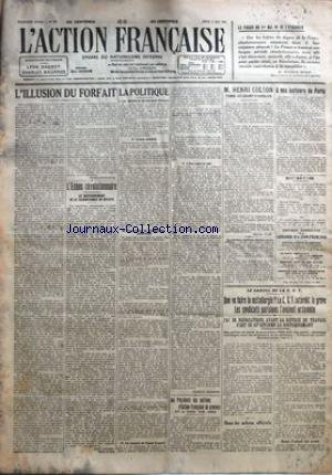 ACTION FRANCAISE (L') [No 127] du 06/05/1920 - L'ILLUSION DU FORFAIT PAR JACQUES RAINVILLE - L'ECHEC REVOLUTIONNAIRE - AU GOUVERNEMENT DE LE TRANSFORMER EN DEFAITE PAR LEON DAUDET - LA POLITIQUE - LES DESORDRES DE CLERMONT-FERRAND PAR CHARLES MAURRAS - AUX PRESIDENTS DES SECTIONS D'ACTION FRANCAISE DE PROVINCE ET A TOUS NOS AMIS - M. HENRI COLSON TOMBE AU CHAMP D'HONNEUR PAR MAURICE PUJO - A NOS LECTEURS DE PARIS - LE CARTEL DE LA C. G. T. - QUE VA FAIRE LA METALLURGIE ? LA C. G. T. INTERDIT LA par Collectif