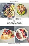 Das 10 Tage Cleanse Programm: Iss dich zu deinem gesünderen selbst: Good Food is Good Mood